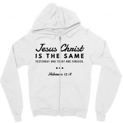 Jesus Christ Is The Same Yesterday Today And Forever Zipper Hoodie Designed By Meganphoebe