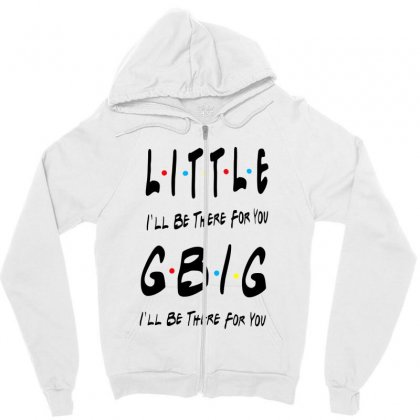 Litle Gbig Matching Sorority   I'll Be There For You Zipper Hoodie Designed By Meganphoebe