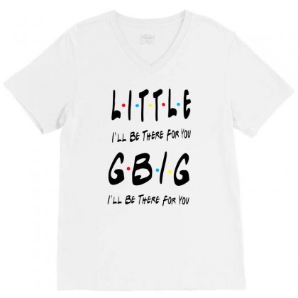 Litle Gbig Matching Sorority   I'll Be There For You V-neck Tee Designed By Meganphoebe