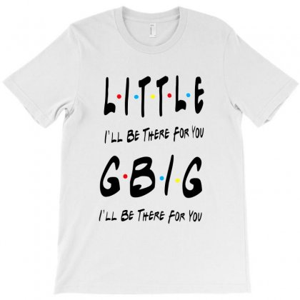 Litle Gbig Matching Sorority   I'll Be There For You T-shirt Designed By Meganphoebe