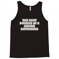 this also doubles as a scream suppressor Tank Top | Artistshot