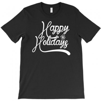 Happy Holidays Funny T-shirt Designed By Erryshop