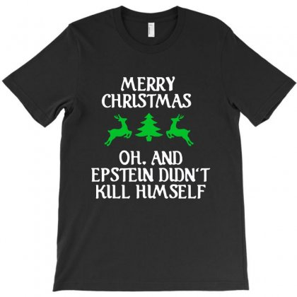 Merry Christmas Epstein Didn't Kill Himself   For Dark T-shirt Designed By Tillyjemima Art