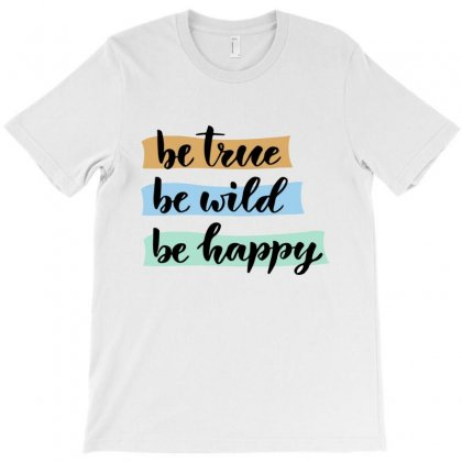 Be True Be Wild Be Happy T-shirt Designed By Platinumshop
