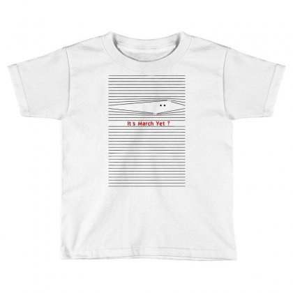 Everybody Knows   It's March Yet Part 2 Toddler T-shirt Designed By Fun Tees