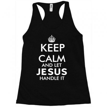 Keep Calm And Let Jesus Handle It   White Racerback Tank Designed By Mirazjason