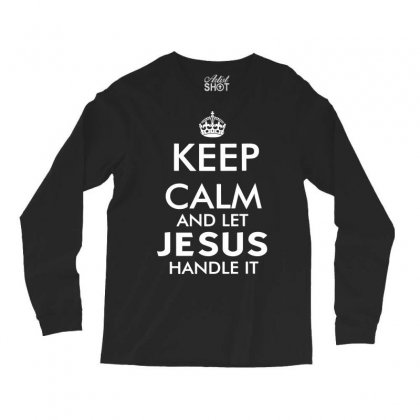 Keep Calm And Let Jesus Handle It   White Long Sleeve Shirts Designed By Mirazjason