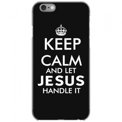 Keep Calm And Let Jesus Handle It   White Iphone 6/6s Case Designed By Mirazjason