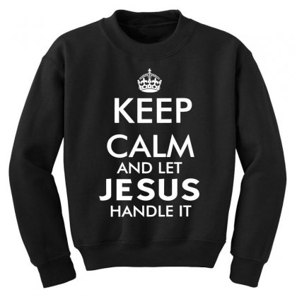 Keep Calm And Let Jesus Handle It   White Youth Sweatshirt Designed By Mirazjason