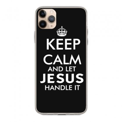 Keep Calm And Let Jesus Handle It   White Iphone 11 Pro Max Case Designed By Mirazjason