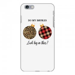 do my baubles look big in this for light iPhone 6 Plus/6s Plus Case | Artistshot