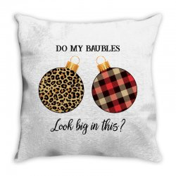 do my baubles look big in this for light Throw Pillow | Artistshot
