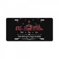 love came down best day ever for unto us a child is born christmas for License Plate | Artistshot