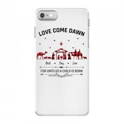 love came down best day ever for unto us a child is born christmas for iPhone 7 Case | Artistshot
