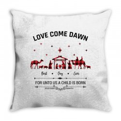 love came down best day ever for unto us a child is born christmas for Throw Pillow | Artistshot