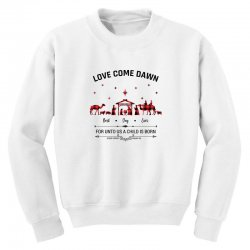 love came down best day ever for unto us a child is born christmas for Youth Sweatshirt | Artistshot