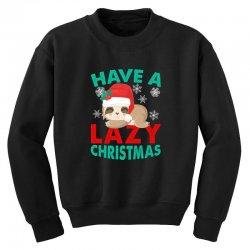 have a lazy christmas Youth Sweatshirt | Artistshot