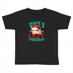have a lazy christmas Toddler T-shirt | Artistshot