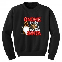 gnome body's me like santa Youth Sweatshirt | Artistshot