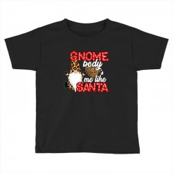 gnome body's me like santa Toddler T-shirt | Artistshot