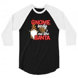 gnome body's me like santa 3/4 Sleeve Shirt | Artistshot