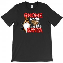 gnome body's me like santa T-Shirt | Artistshot
