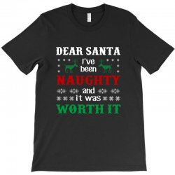 dear santa i was naughty worth it christmas T-Shirt | Artistshot