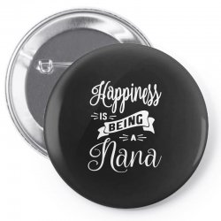 Happiness is Being a Nana - Grandma Gift Pin-back button | Artistshot
