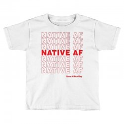 native af have a nice day Toddler T-shirt | Artistshot