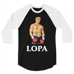 lopa leave our president alone donald trump 2020 3/4 Sleeve Shirt | Artistshot