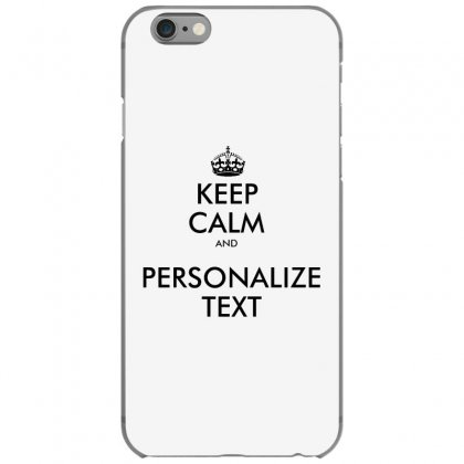 Personalized Keep Calm   Black Iphone 6/6s Case Designed By Mirazjason