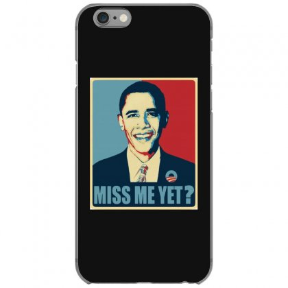 Obama Miss Me Yet Iphone 6/6s Case Designed By Mirazjason