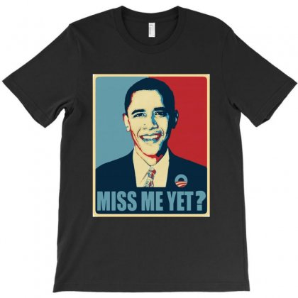 Obama Miss Me Yet T-shirt Designed By Mirazjason