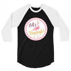 let's flamingle 3/4 Sleeve Shirt | Artistshot