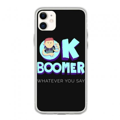 Ok Boomer Whatever You Say Funny Meme Iphone 11 Case Designed By Redberries