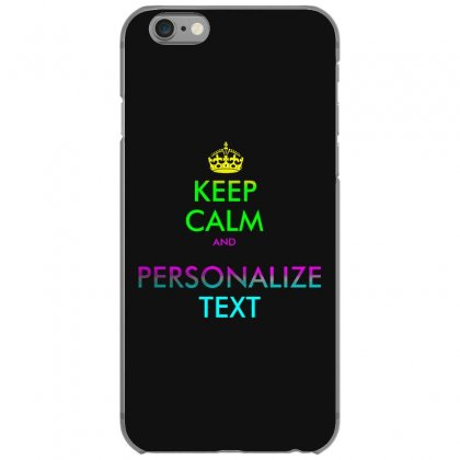 Personalized Keep Calm Iphone 6/6s Case Designed By Mirazjason