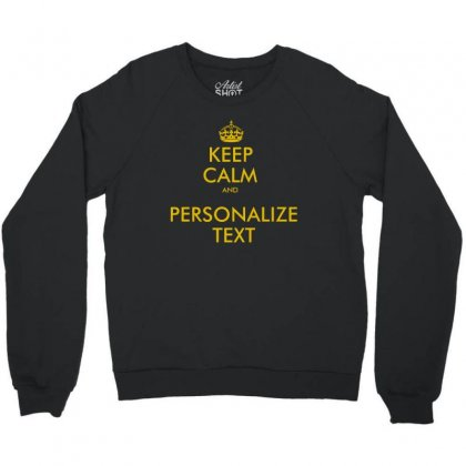 Keep Calm And Personalize Text Crewneck Sweatshirt Designed By Mirazjason