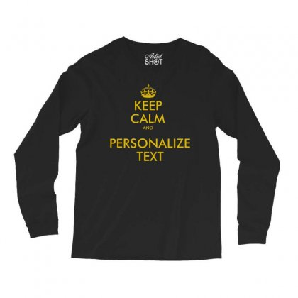 Keep Calm And Personalize Text Long Sleeve Shirts Designed By Mirazjason