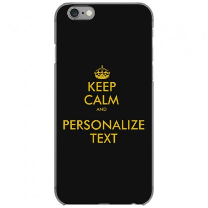 Keep Calm And Personalize Text Iphone 6/6s Case Designed By Mirazjason