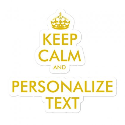 Keep Calm And Personalize Text Sticker Designed By Mirazjason