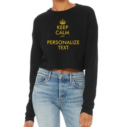 Keep Calm And Personalize Text Cropped Sweater Designed By Mirazjason