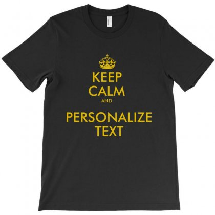 Keep Calm And Personalize Text T-shirt Designed By Mirazjason