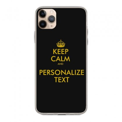 Keep Calm And Personalize Text Iphone 11 Pro Max Case Designed By Mirazjason