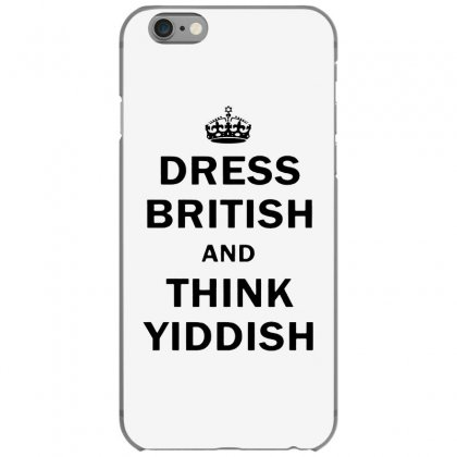 Dress British  And  Think Yiddish   For Light Iphone 6/6s Case Designed By Mirazjason
