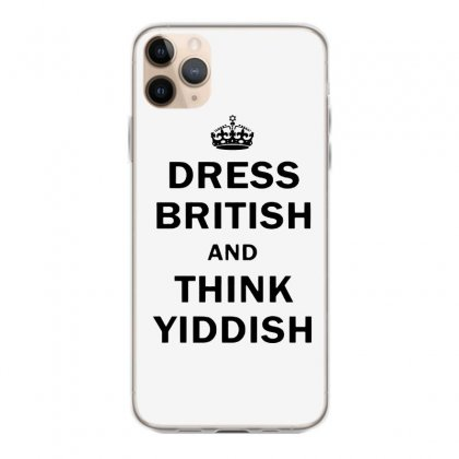 Dress British  And  Think Yiddish   For Light Iphone 11 Pro Max Case Designed By Mirazjason