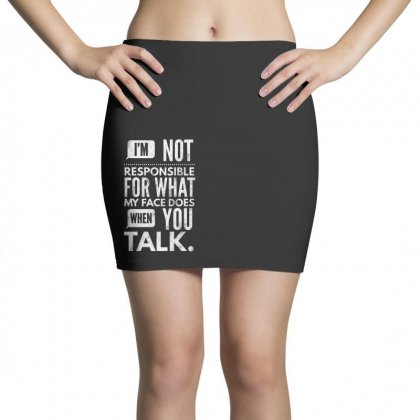I'm Not Responsible For What My Face Does When You Talk   For Dark Mini Skirts Designed By Rodgergise