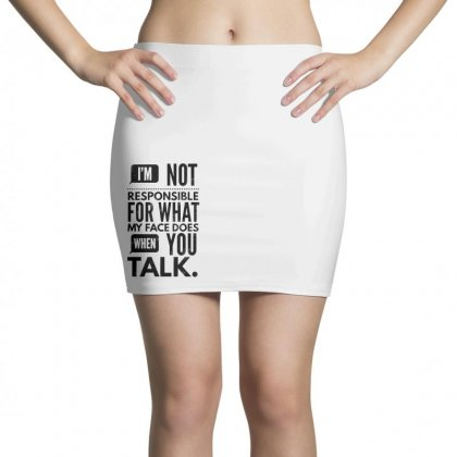 I'm Not Responsible For What My Face Does When You Talk Mini Skirts Designed By Rodgergise