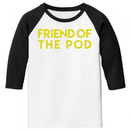 Friend Of The Pod Youth 3/4 Sleeve Designed By Bluebubble
