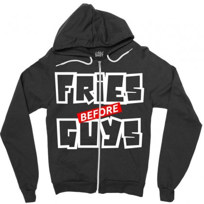 Fries Before Guys Zipper Hoodie Designed By Bluebubble