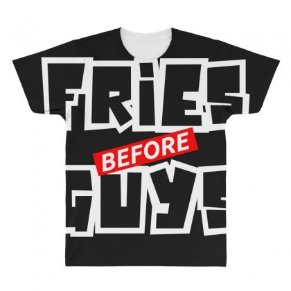 Fries Before Guys All Over Men's T-shirt Designed By Bluebubble